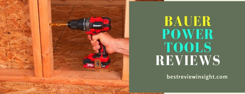 5 Best Bauer Power Tools Reviews To Make Your Tasks Easy and Efficient