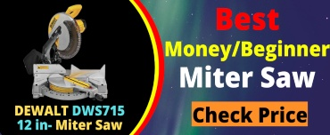 Best Miter Saw for the money and beginners
