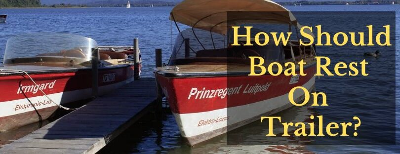 How Should Boat Rest On Trailer- The Detailed  Expert's Guideline