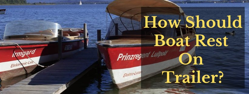 How Should Boat Rest On Trailer